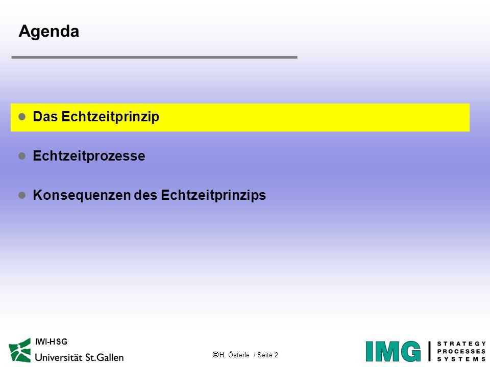  H. Österle / Seite 2 IWI-HSG Agenda l Das Echtzeitprinzip l Echtzeitprozesse l Konsequenzen des Echtzeitprinzips