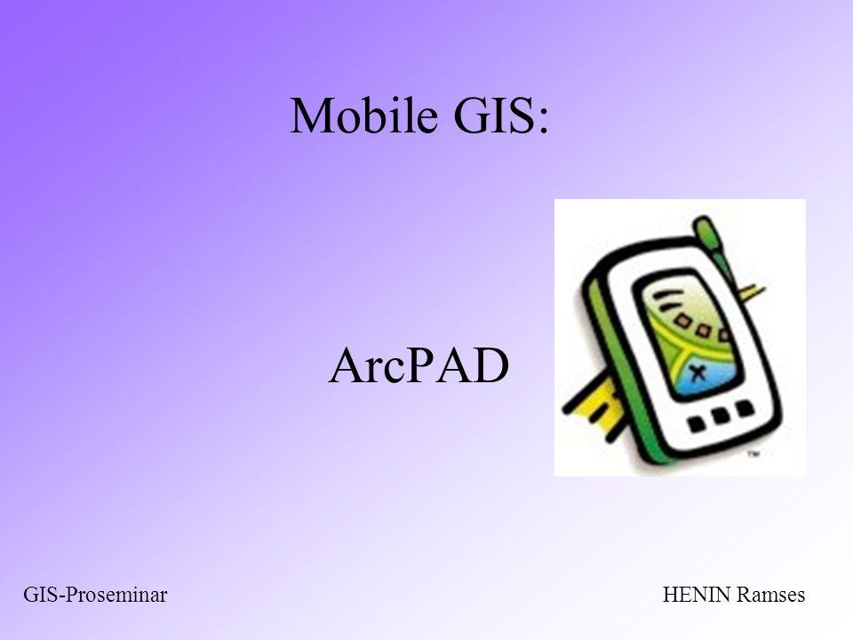 Mobile GIS: ArcPAD HENIN RamsesGIS-Proseminar