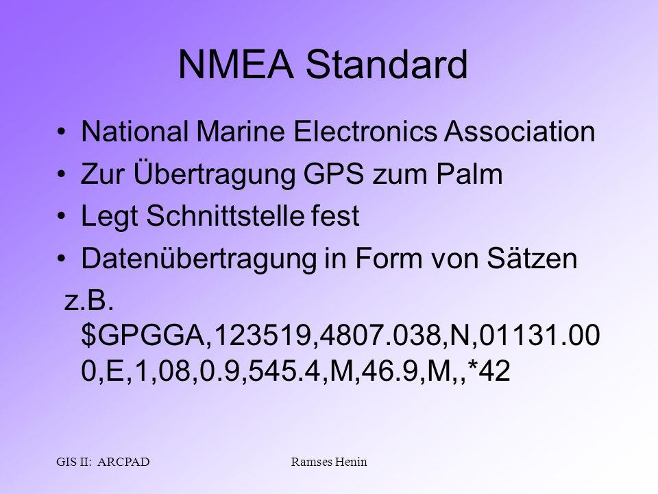 GIS II: ARCPADRamses Henin NMEA Standard National Marine Electronics Association Zur Übertragung GPS zum Palm Legt Schnittstelle fest Datenübertragung