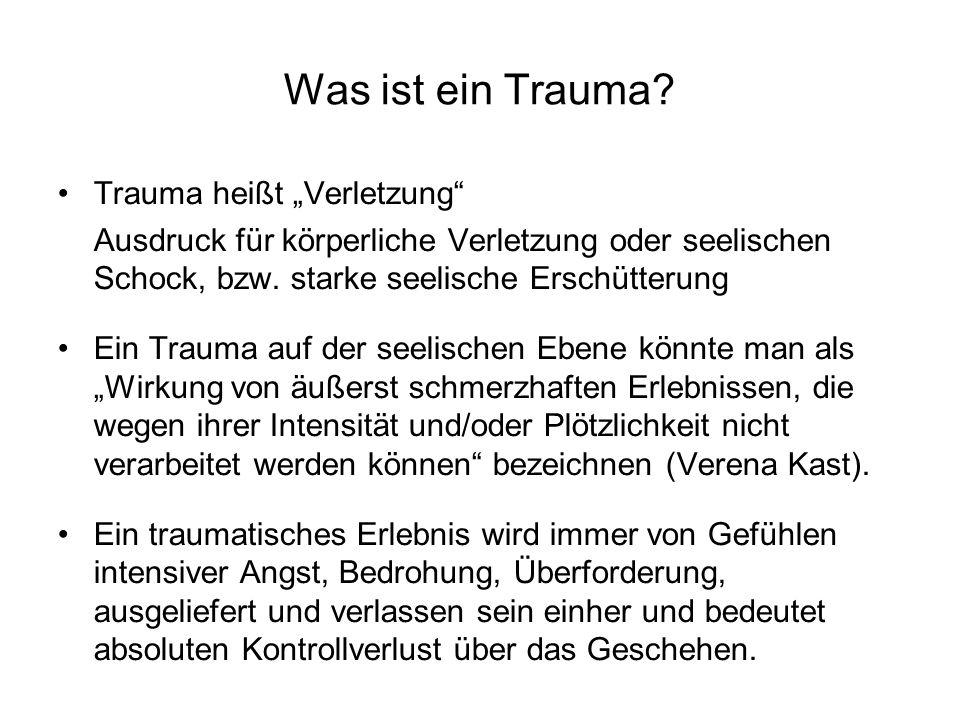 """Was ist ein Trauma? Trauma heißt """"Verletzung"""" Ausdruck für körperliche Verletzung oder seelischen Schock, bzw. starke seelische Erschütterung Ein Trau"""