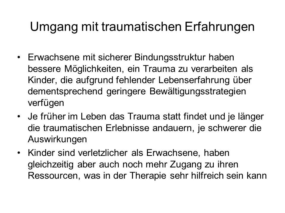 Umgang mit traumatischen Erfahrungen Erwachsene mit sicherer Bindungsstruktur haben bessere Möglichkeiten, ein Trauma zu verarbeiten als Kinder, die a