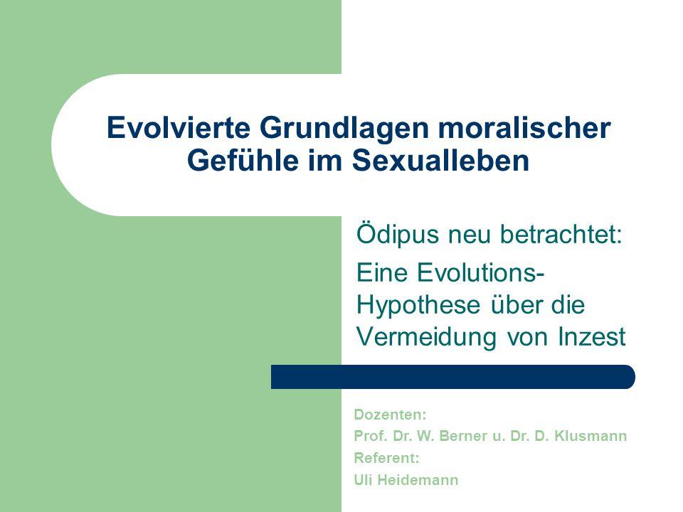 Evolvierte Grundlagen moralischer Gefühle im Sexualleben Ödipus neu betrachtet: Eine Evolutions- Hypothese über die Vermeidung von Inzest Dozenten: Pr