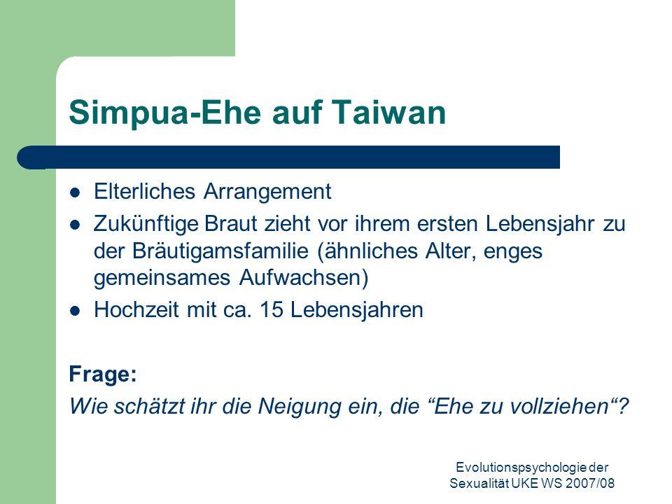 Evolutionspsychologie der Sexualität UKE WS 2007/08 Simpua-Ehe auf Taiwan Elterliches Arrangement Zukünftige Braut zieht vor ihrem ersten Lebensjahr z
