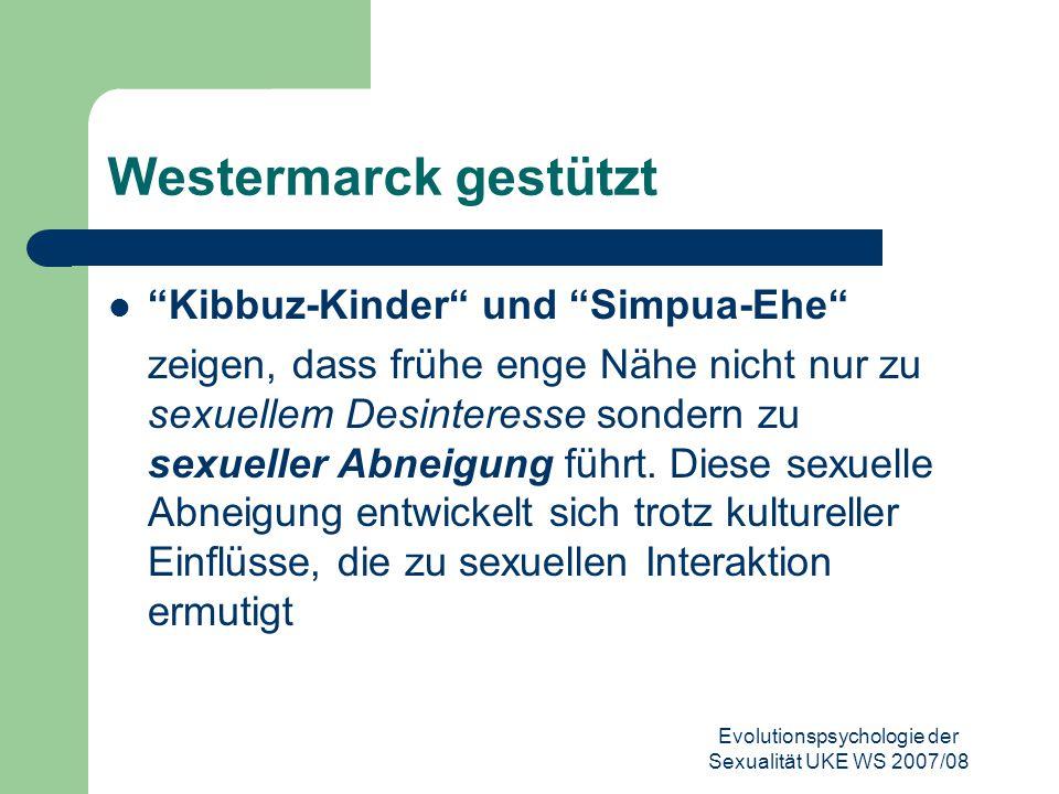 """Evolutionspsychologie der Sexualität UKE WS 2007/08 Westermarck gestützt """"Kibbuz-Kinder"""" und """"Simpua-Ehe"""" zeigen, dass frühe enge Nähe nicht nur zu se"""