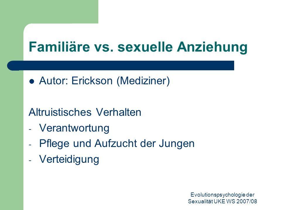 Evolutionspsychologie der Sexualität UKE WS 2007/08 Familiäre vs. sexuelle Anziehung Autor: Erickson (Mediziner) Altruistisches Verhalten - Verantwort
