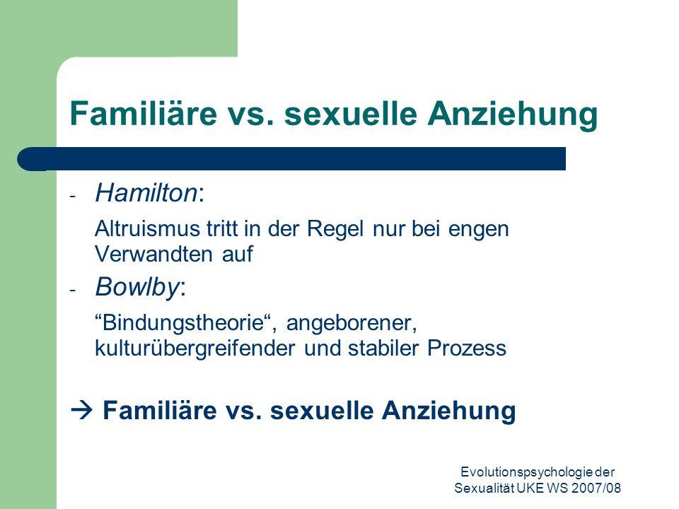 Evolutionspsychologie der Sexualität UKE WS 2007/08 Familiäre vs. sexuelle Anziehung - Hamilton: Altruismus tritt in der Regel nur bei engen Verwandte