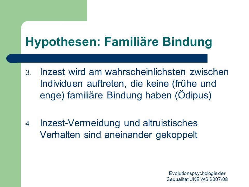 Evolutionspsychologie der Sexualität UKE WS 2007/08 Hypothesen: Familiäre Bindung 3. Inzest wird am wahrscheinlichsten zwischen Individuen auftreten,