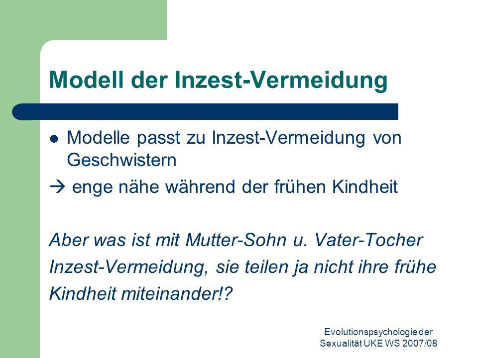 Evolutionspsychologie der Sexualität UKE WS 2007/08 Modell der Inzest-Vermeidung Modelle passt zu Inzest-Vermeidung von Geschwistern  enge nähe währe