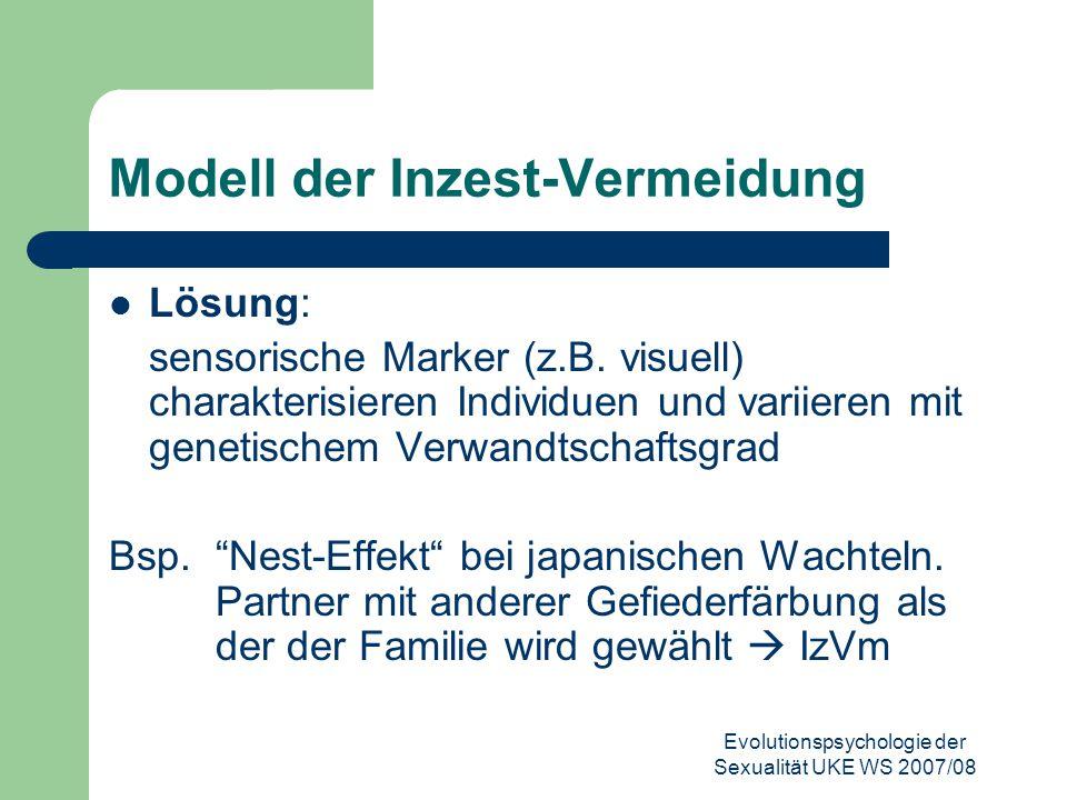 Evolutionspsychologie der Sexualität UKE WS 2007/08 Modell der Inzest-Vermeidung Lösung: sensorische Marker (z.B. visuell) charakterisieren Individuen