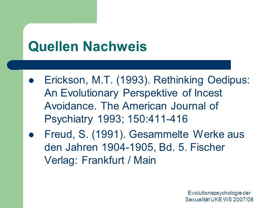 Evolutionspsychologie der Sexualität UKE WS 2007/08 Quellen Nachweis Erickson, M.T. (1993). Rethinking Oedipus: An Evolutionary Perspektive of Incest
