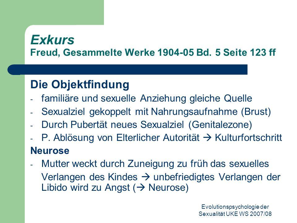 Evolutionspsychologie der Sexualität UKE WS 2007/08 Exkurs Freud, Gesammelte Werke 1904-05 Bd. 5 Seite 123 ff Die Objektfindung - familiäre und sexuel