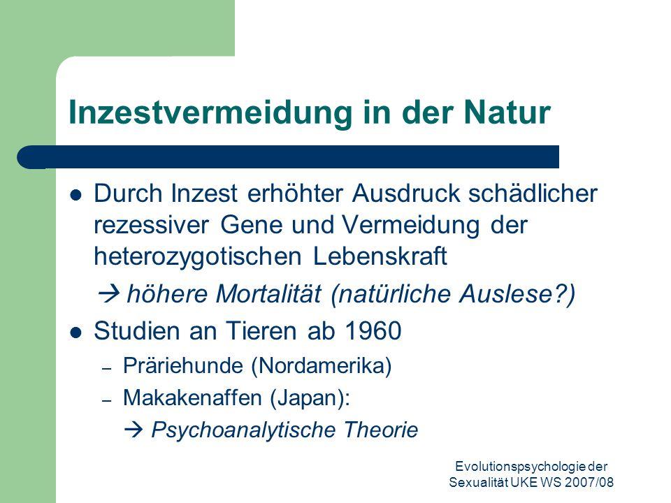Evolutionspsychologie der Sexualität UKE WS 2007/08 Inzestvermeidung in der Natur Durch Inzest erhöhter Ausdruck schädlicher rezessiver Gene und Verme