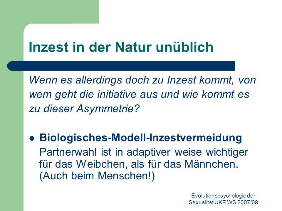 Evolutionspsychologie der Sexualität UKE WS 2007/08 Inzest in der Natur unüblich Wenn es allerdings doch zu Inzest kommt, von wem geht die initiative