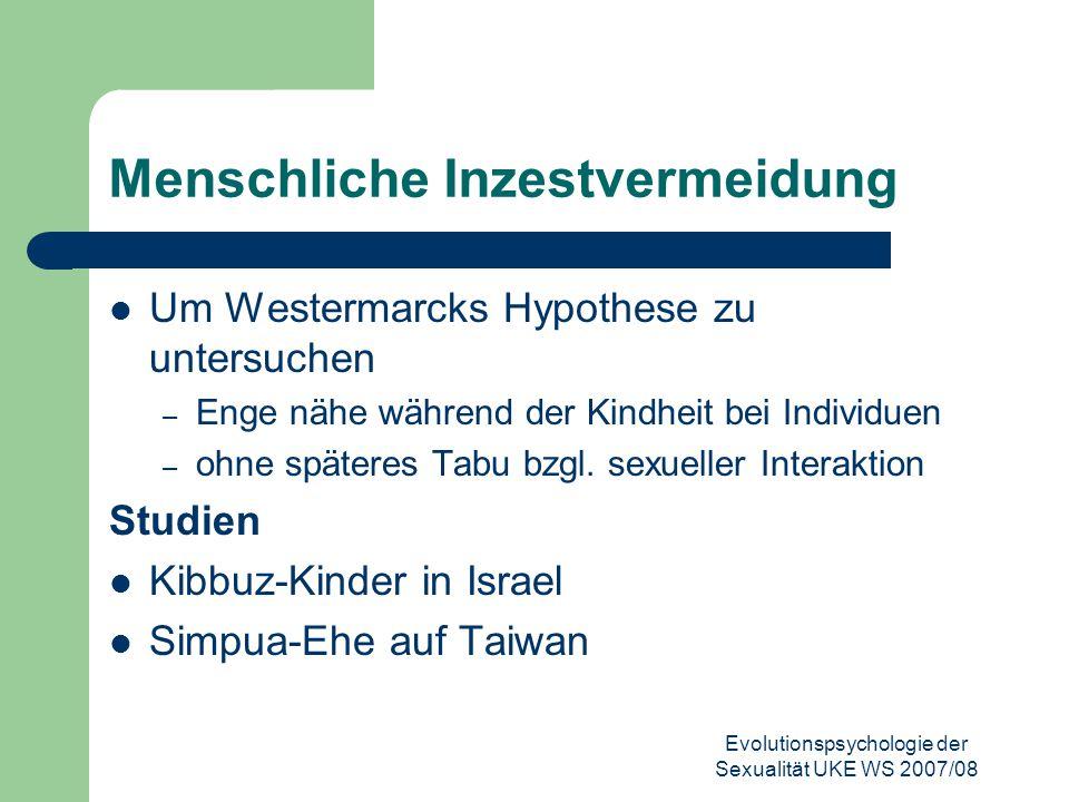 Evolutionspsychologie der Sexualität UKE WS 2007/08 Menschliche Inzestvermeidung Um Westermarcks Hypothese zu untersuchen – Enge nähe während der Kind