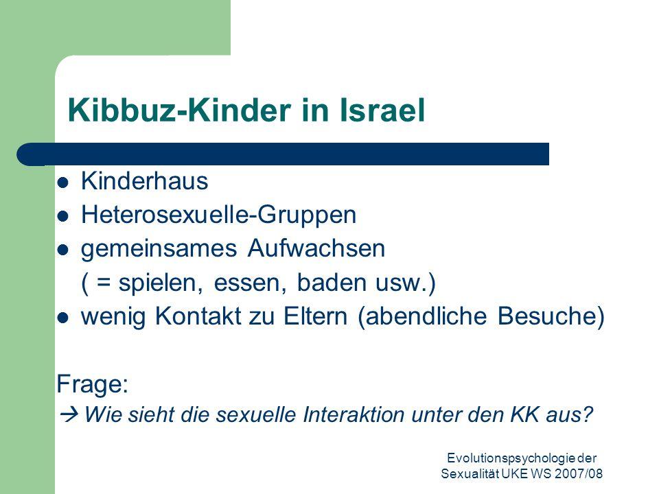 Evolutionspsychologie der Sexualität UKE WS 2007/08 Kibbuz-Kinder in Israel Kinderhaus Heterosexuelle-Gruppen gemeinsames Aufwachsen ( = spielen, esse