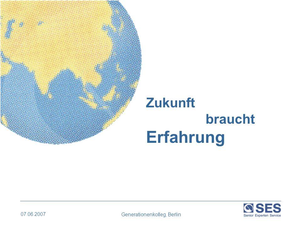 07.06.2007 Generationenkolleg, Berlin Motto : Zukunft braucht Erfahrung Prinzip:Das Wissen und die Erfahrung von Seniorinnen und Senioren, die aus dem Berufsleben ausgeschieden sind, zu nutzen.