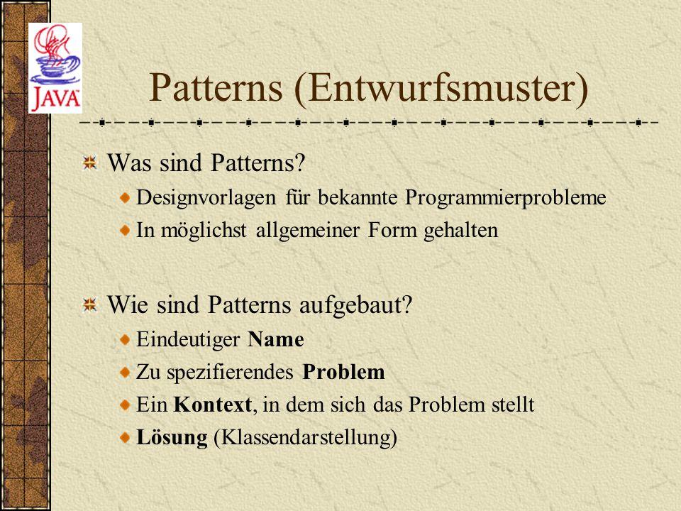Patterns (Entwurfsmuster) Was sind Patterns? Designvorlagen für bekannte Programmierprobleme In möglichst allgemeiner Form gehalten Wie sind Patterns