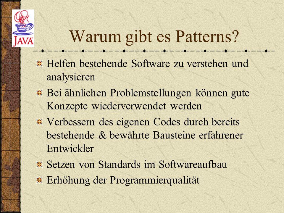 Warum gibt es Patterns? Helfen bestehende Software zu verstehen und analysieren Bei ähnlichen Problemstellungen können gute Konzepte wiederverwendet w