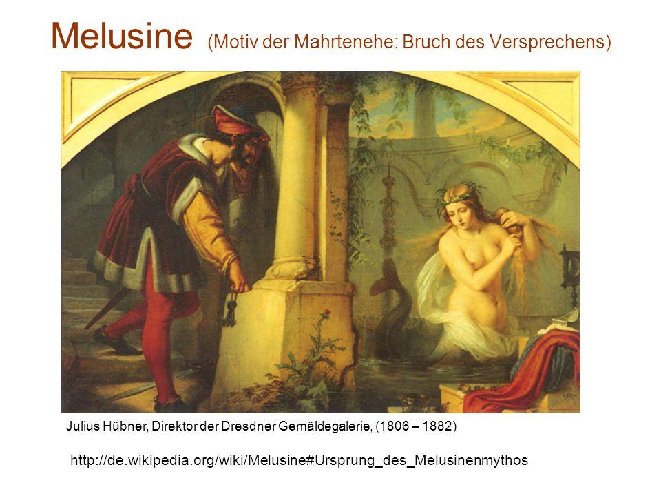 Melusine (Motiv der Mahrtenehe: Bruch des Versprechens) http://de.wikipedia.org/wiki/Melusine#Ursprung_des_Melusinenmythos Julius Hübner, Direktor der Dresdner Gemäldegalerie, (1806 – 1882)