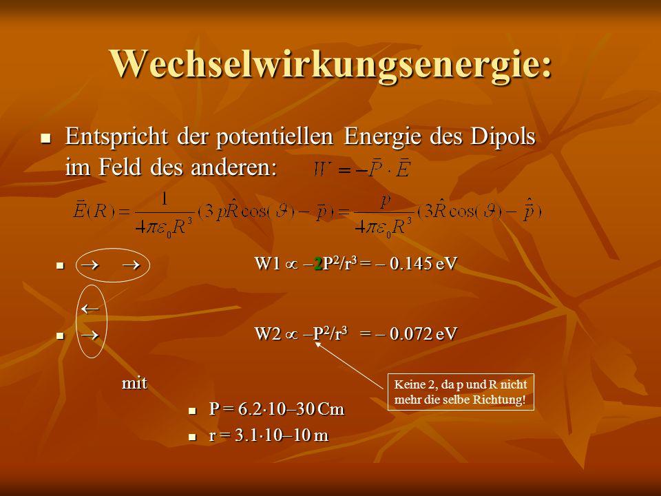Wechselwirkungsenergie: Entspricht der potentiellen Energie des Dipols im Feld des anderen: Entspricht der potentiellen Energie des Dipols im Feld des