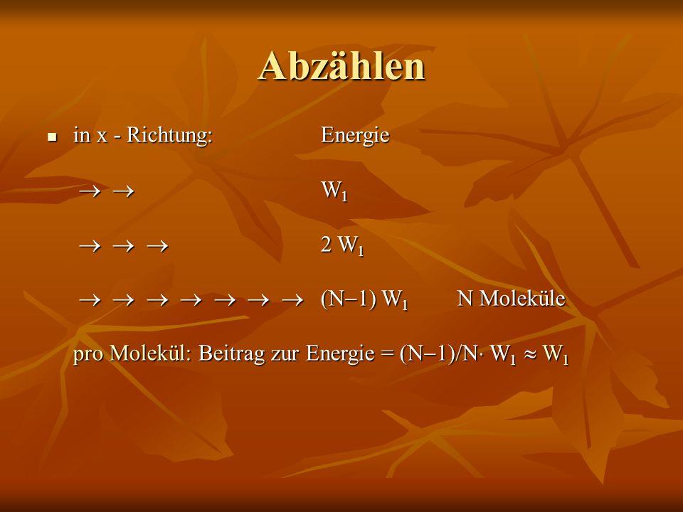 Abzählen in x - Richtung:Energie   W 1    2 W 1        (N  1) W 1 N Moleküle pro Molekül: Beitrag zur Energie = (N  1)/N  W 1  W 1 in