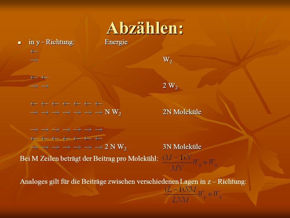 Abzählen: in y - Richtung:Energie   W 2     2 W 2               N W 2 2N Moleküle                      2 N W