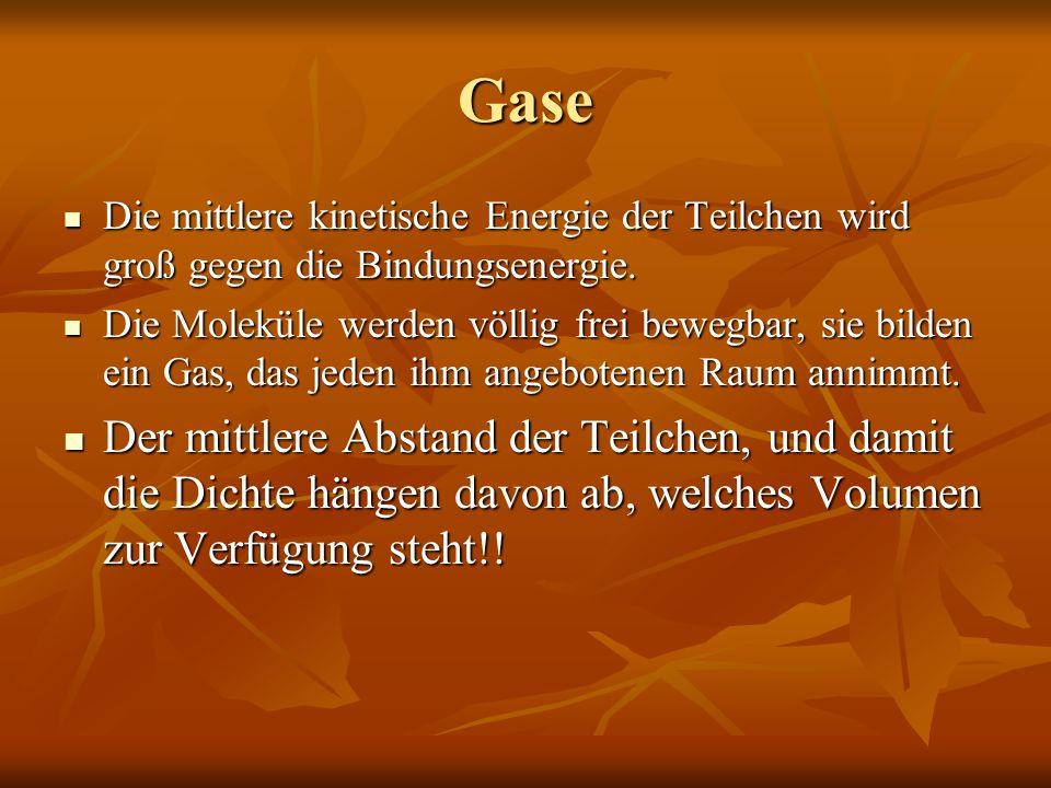 Gase Die mittlere kinetische Energie der Teilchen wird groß gegen die Bindungsenergie. Die mittlere kinetische Energie der Teilchen wird groß gegen di