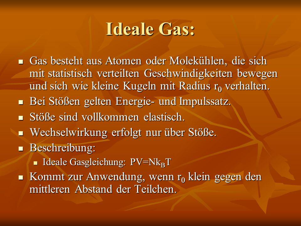 Ideale Gas: Gas besteht aus Atomen oder Molekühlen, die sich mit statistisch verteilten Geschwindigkeiten bewegen und sich wie kleine Kugeln mit Radiu