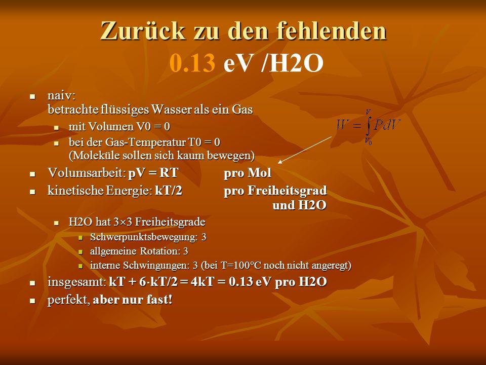 Zurück zu den fehlenden Zurück zu den fehlenden 0.13 eV /H2O naiv: betrachte flüssiges Wasser als ein Gas naiv: betrachte flüssiges Wasser als ein Gas