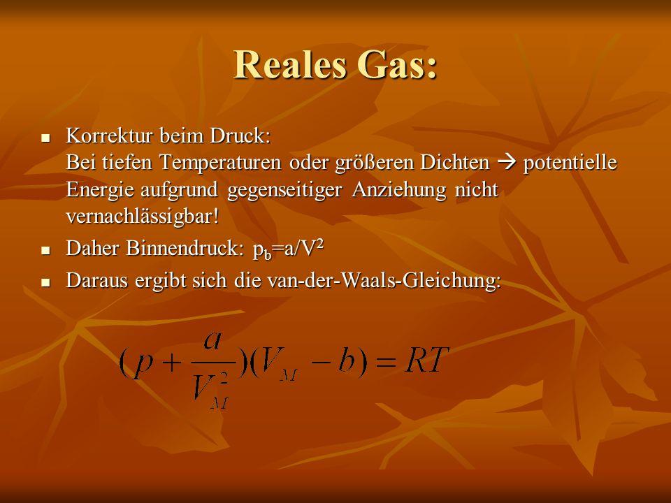 Reales Gas: Korrektur beim Druck: Bei tiefen Temperaturen oder größeren Dichten  potentielle Energie aufgrund gegenseitiger Anziehung nicht vernachlä
