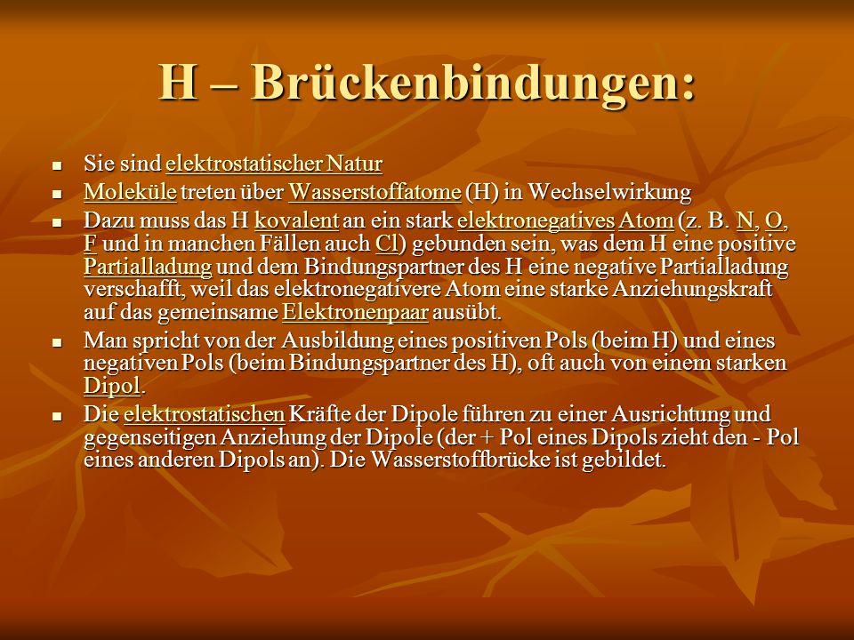 H – Brückenbindungen: Sie sind elektrostatischer Natur Sie sind elektrostatischer Naturelektrostatischer Naturelektrostatischer Natur Moleküle treten