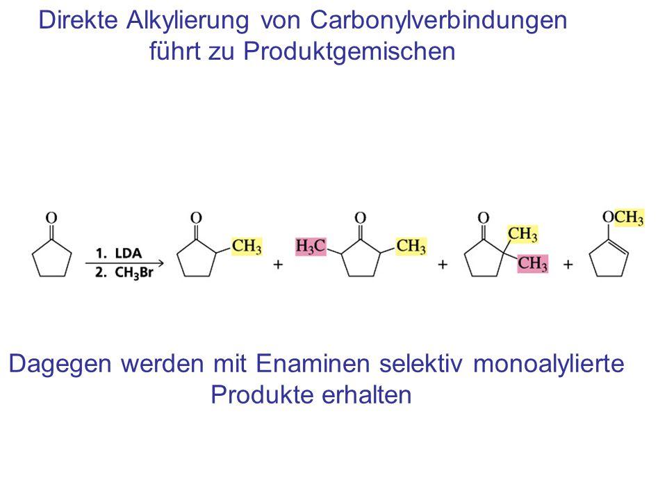 Direkte Alkylierung von Carbonylverbindungen führt zu Produktgemischen Dagegen werden mit Enaminen selektiv monoalylierte Produkte erhalten
