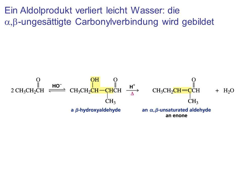 Ein Aldolprodukt verliert leicht Wasser: die  -ungesättigte Carbonylverbindung wird gebildet