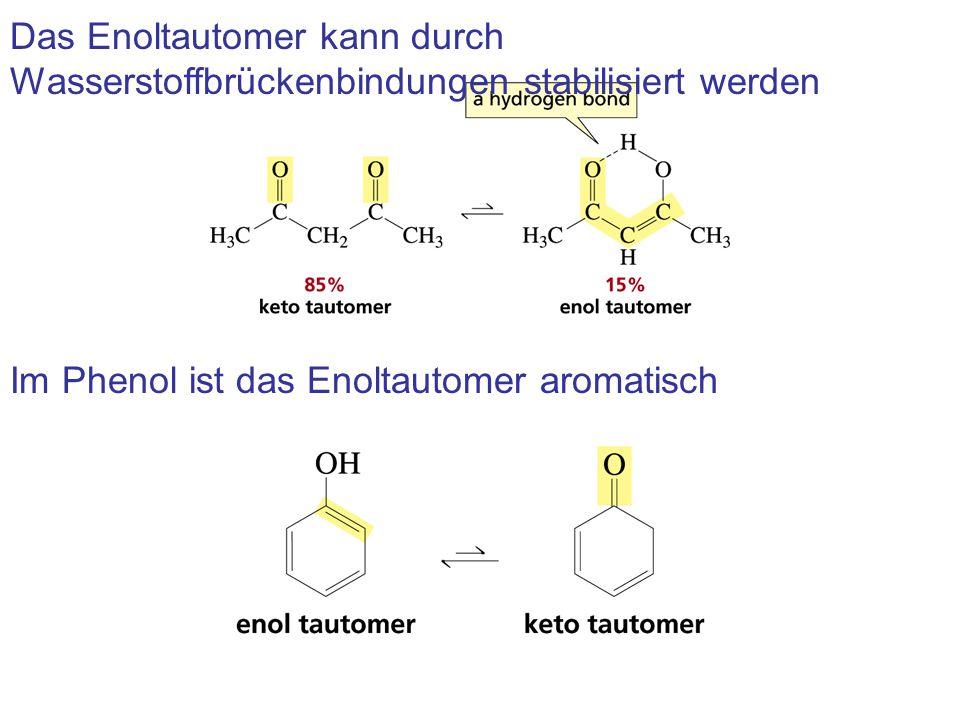 Das Enoltautomer kann durch Wasserstoffbrückenbindungen stabilisiert werden Im Phenol ist das Enoltautomer aromatisch