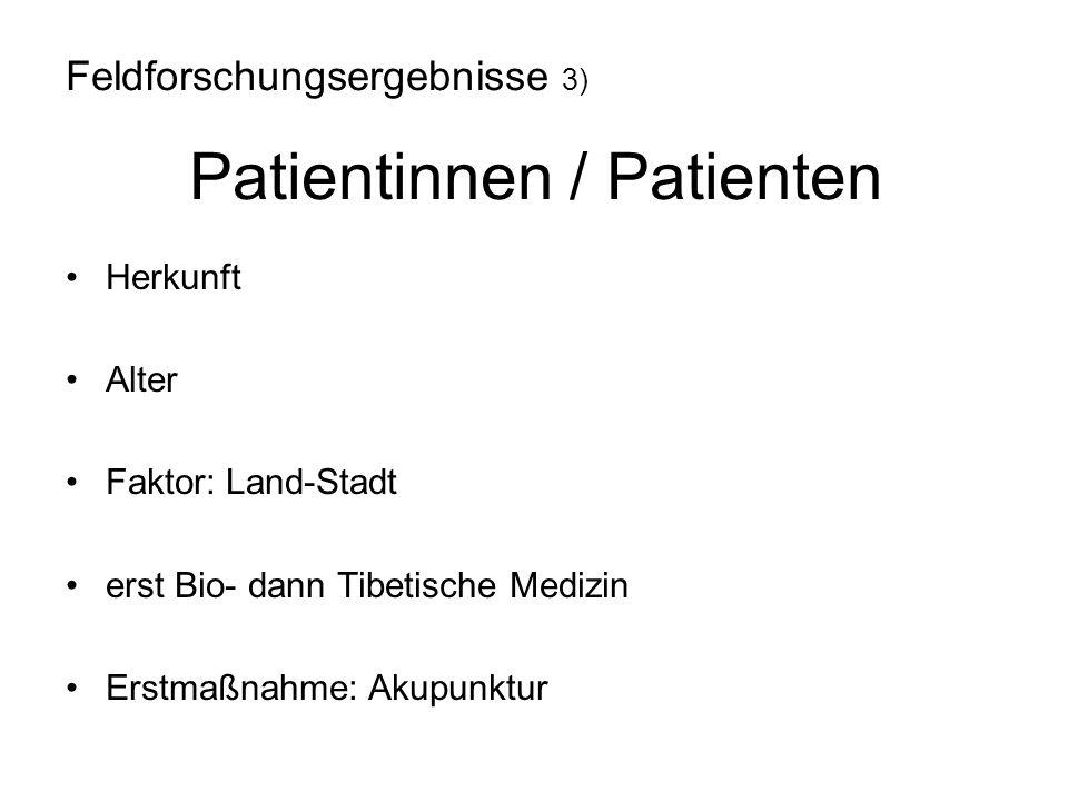 Herkunft Alter Faktor: Land-Stadt erst Bio- dann Tibetische Medizin Erstmaßnahme: Akupunktur Feldforschungsergebnisse 3) Patientinnen / Patienten