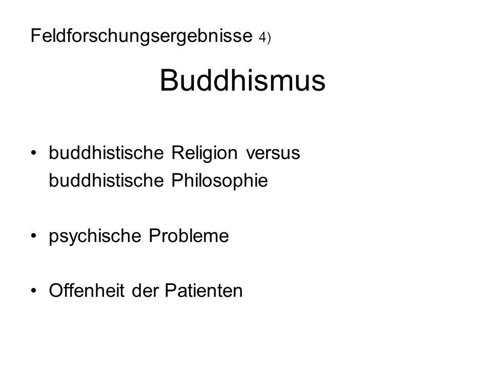 buddhistische Religion versus buddhistische Philosophie psychische Probleme Offenheit der Patienten Feldforschungsergebnisse 4) Buddhismus