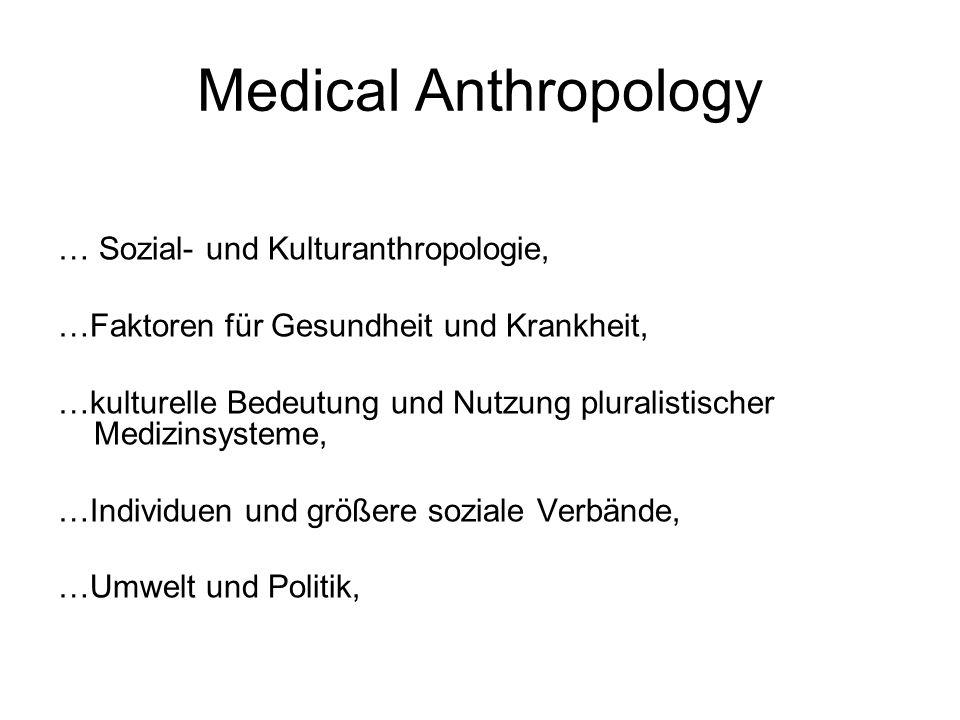 Medical Anthropology … Sozial- und Kulturanthropologie, …Faktoren für Gesundheit und Krankheit, …kulturelle Bedeutung und Nutzung pluralistischer Medi