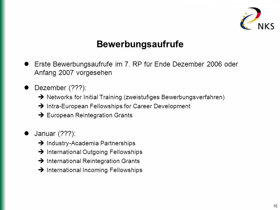 16 Bewerbungsaufrufe Erste Bewerbungsaufrufe im 7. RP für Ende Dezember 2006 oder Anfang 2007 vorgesehen Dezember (???):  Networks for Initial Traini