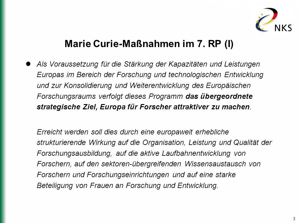 3 Marie Curie-Maßnahmen im 7. RP (I) Als Voraussetzung für die Stärkung der Kapazitäten und Leistungen Europas im Bereich der Forschung und technologi