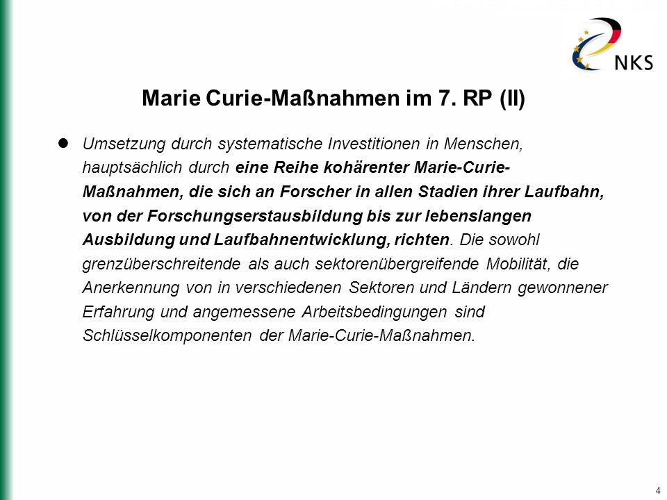 4 Marie Curie-Maßnahmen im 7. RP (II) Umsetzung durch systematische Investitionen in Menschen, hauptsächlich durch eine Reihe kohärenter Marie-Curie-