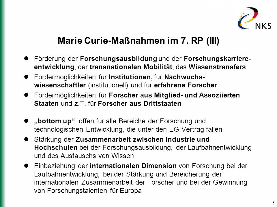 5 Marie Curie-Maßnahmen im 7. RP (III) Förderung der Forschungsausbildung und der Forschungskarriere- entwicklung, der transnationalen Mobilität, des