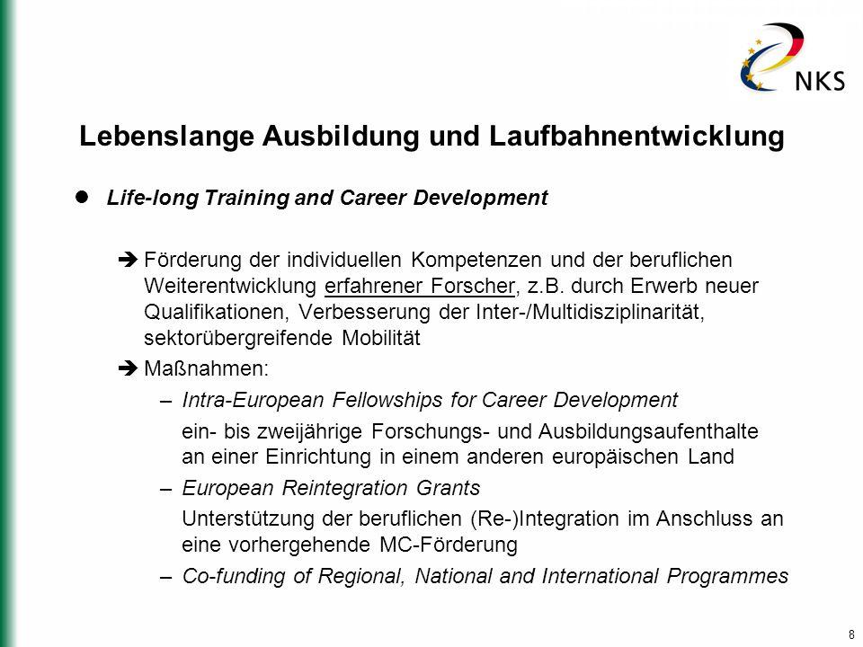 8 Lebenslange Ausbildung und Laufbahnentwicklung Life-long Training and Career Development  Förderung der individuellen Kompetenzen und der beruflichen Weiterentwicklung erfahrener Forscher, z.B.