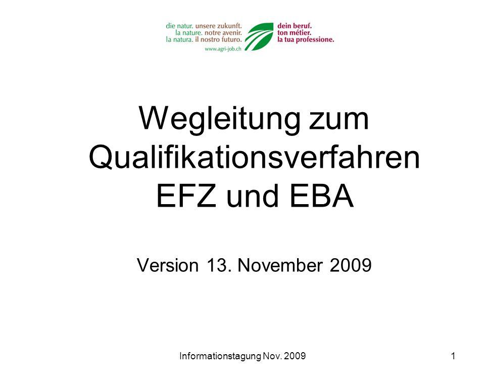 Informationstagung Nov. 20091 Wegleitung zum Qualifikationsverfahren EFZ und EBA Version 13. November 2009
