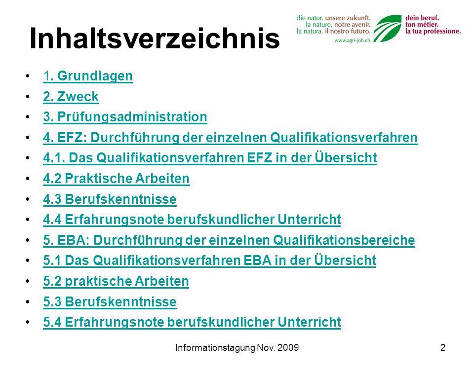 Informationstagung Nov. 20092 Inhaltsverzeichnis 1. Grundlagen1. Grundlagen 2. Zweck 3. Prüfungsadministration 4. EFZ: Durchführung der einzelnen Qual