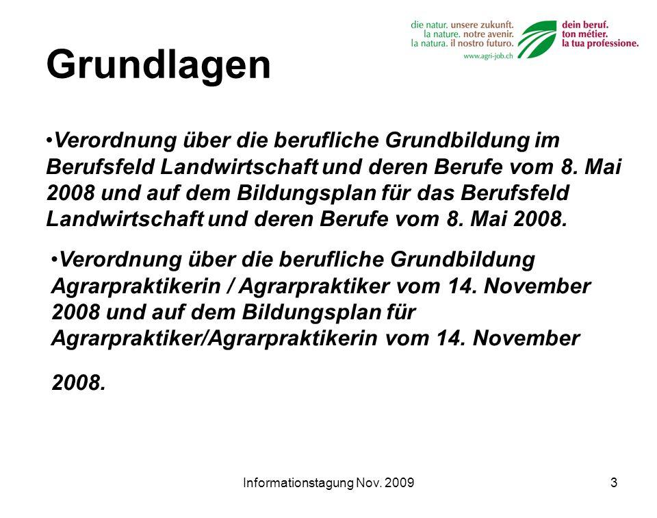 Informationstagung Nov. 20093 Grundlagen Verordnung über die berufliche Grundbildung im Berufsfeld Landwirtschaft und deren Berufe vom 8. Mai 2008 und