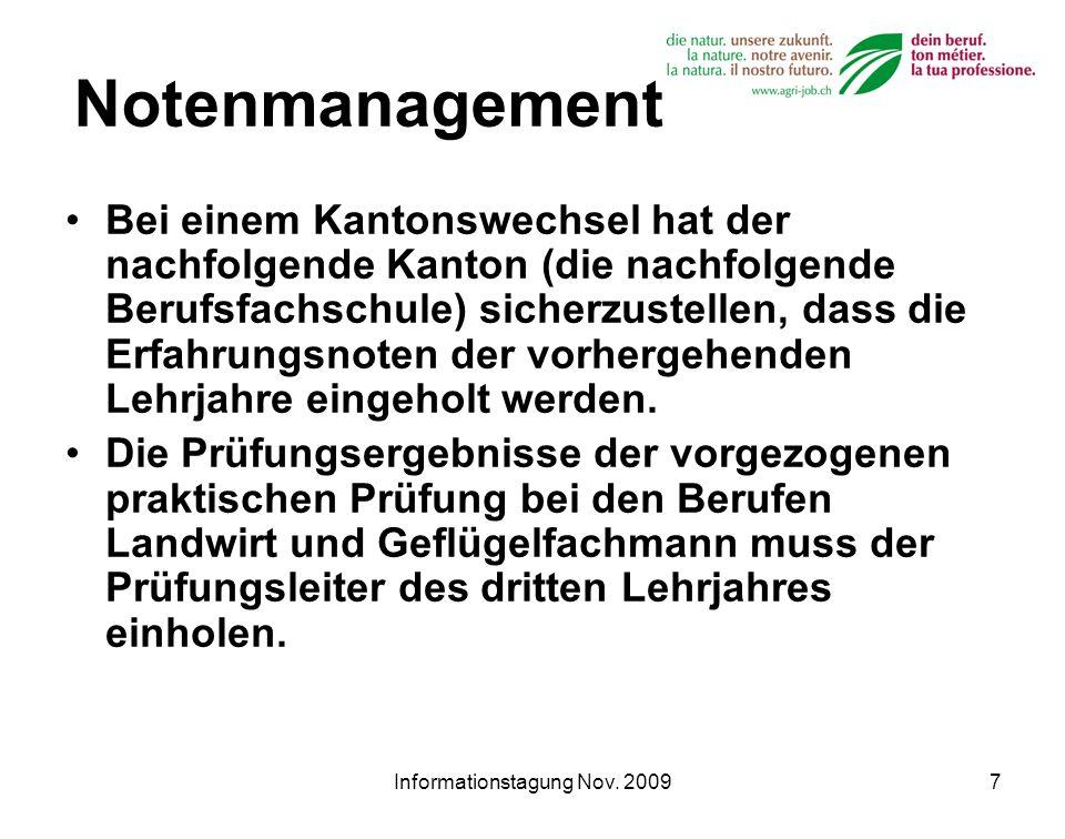 Informationstagung Nov. 20097 Notenmanagement Bei einem Kantonswechsel hat der nachfolgende Kanton (die nachfolgende Berufsfachschule) sicherzustellen