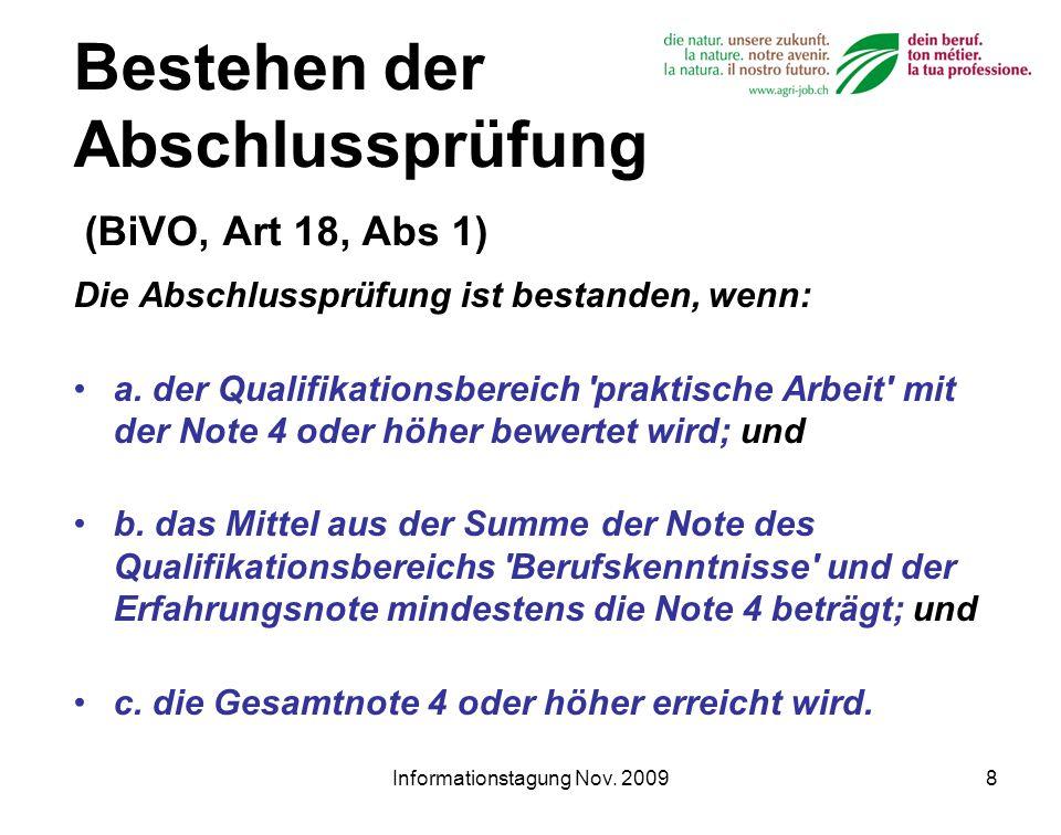 Informationstagung Nov. 20098 Bestehen der Abschlussprüfung (BiVO, Art 18, Abs 1) Die Abschlussprüfung ist bestanden, wenn: a. der Qualifikationsberei