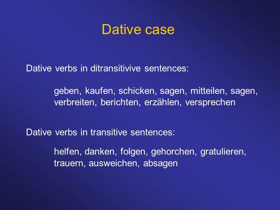 Dative case Dative verbs in ditransitivive sentences: geben, kaufen, schicken, sagen, mitteilen, sagen, verbreiten, berichten, erzählen, versprechen D