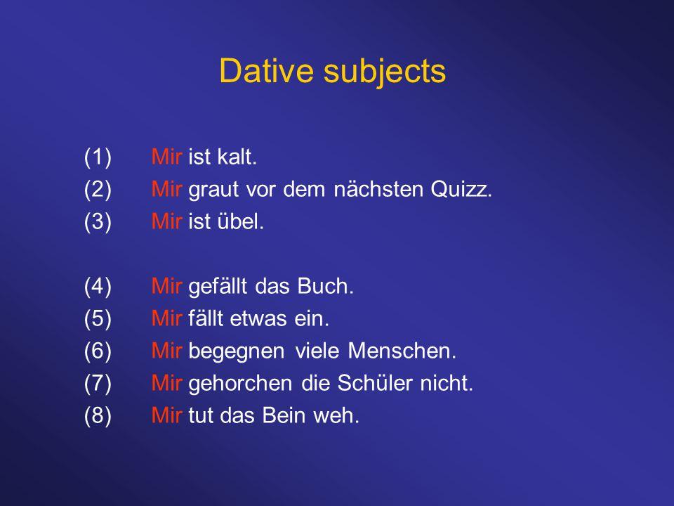 Dative subjects (1)Mir ist kalt. (2)Mir graut vor dem nächsten Quizz.