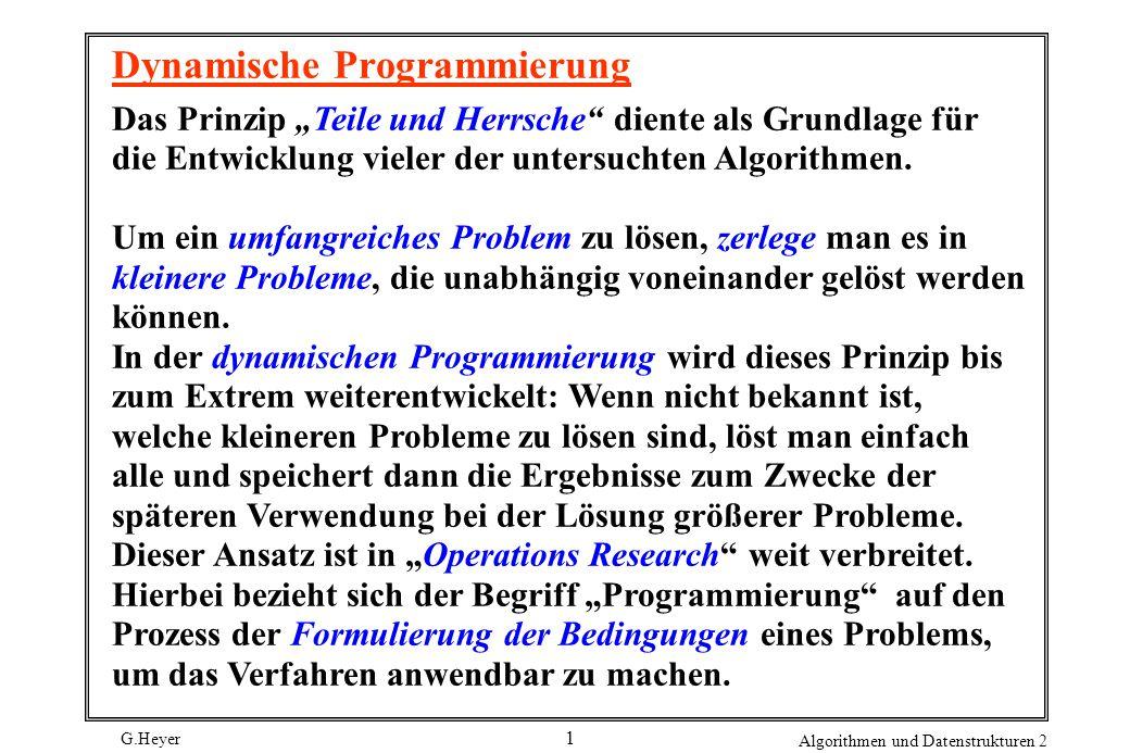 """G.Heyer Algorithmen und Datenstrukturen 2 1 Dynamische Programmierung Das Prinzip """"Teile und Herrsche diente als Grundlage für die Entwicklung vieler der untersuchten Algorithmen."""